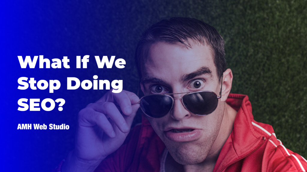 What If We Stop Doing SEO