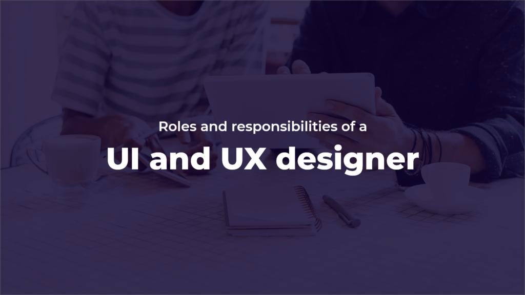 roles and responsibilities of ui ux designer